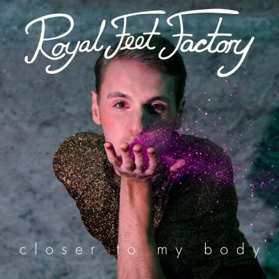 Royal Feet Factory – 'Closer to My Body' (Single)