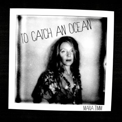 Maria Timm – 'To Catch an Ocean' (Single)