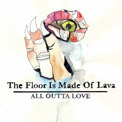The Floor Is Made Of Lava – 'All Outta Love' (Single)