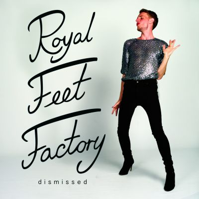 Royal Feet Factory – 'Dismissed (I Want Your Love)' (Single)