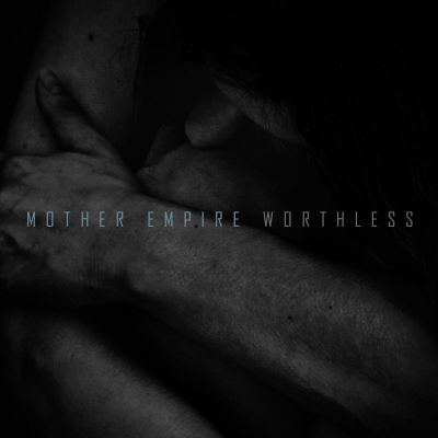 Mother Empire – 'Worthless' (Single)
