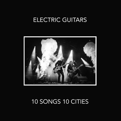 Electric Guitars – 10 Songs 10 Cities