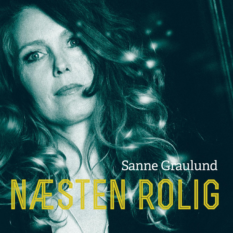 Sanne Graulund – 'Næsten Rolig' (Single)